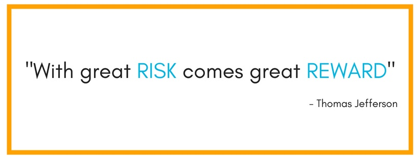 With great risk comes great reward