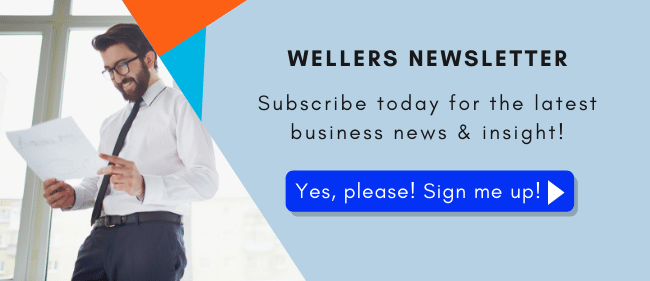 Subscribe to Wellers Newsletter today for the latest business news and insight